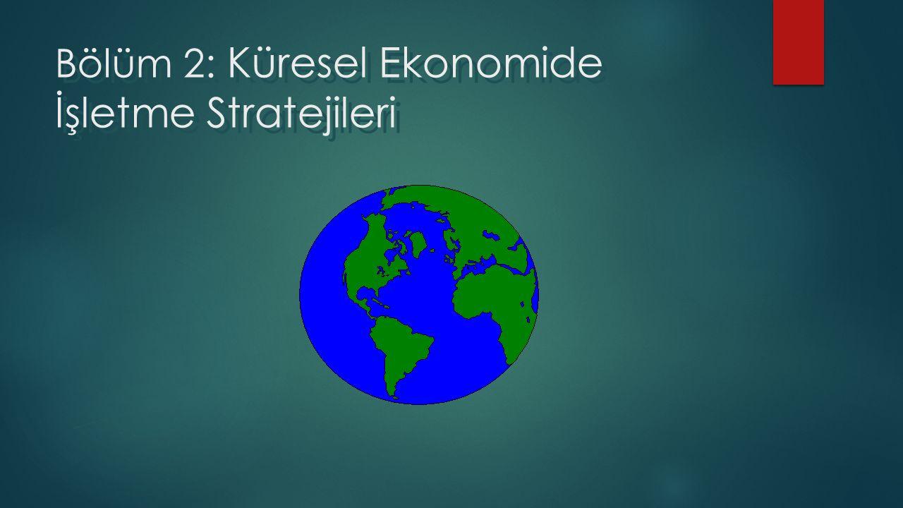 Bölüm 2: Küresel Ekonomide İşletme Stratejileri