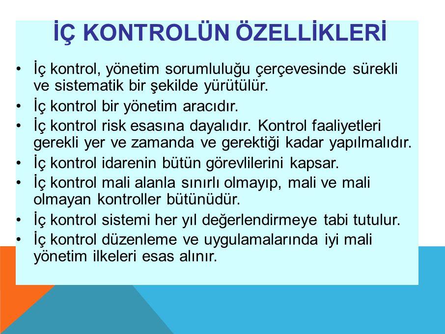 İÇ KONTROLÜN ÖZELLİKLERİ İç kontrol, yönetim sorumluluğu çerçevesinde sürekli ve sistematik bir şekilde yürütülür.