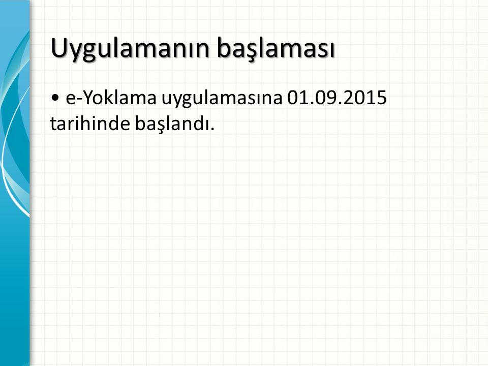 Uygulamanın başlaması e-Yoklama uygulamasına 01.09.2015 tarihinde başlandı.