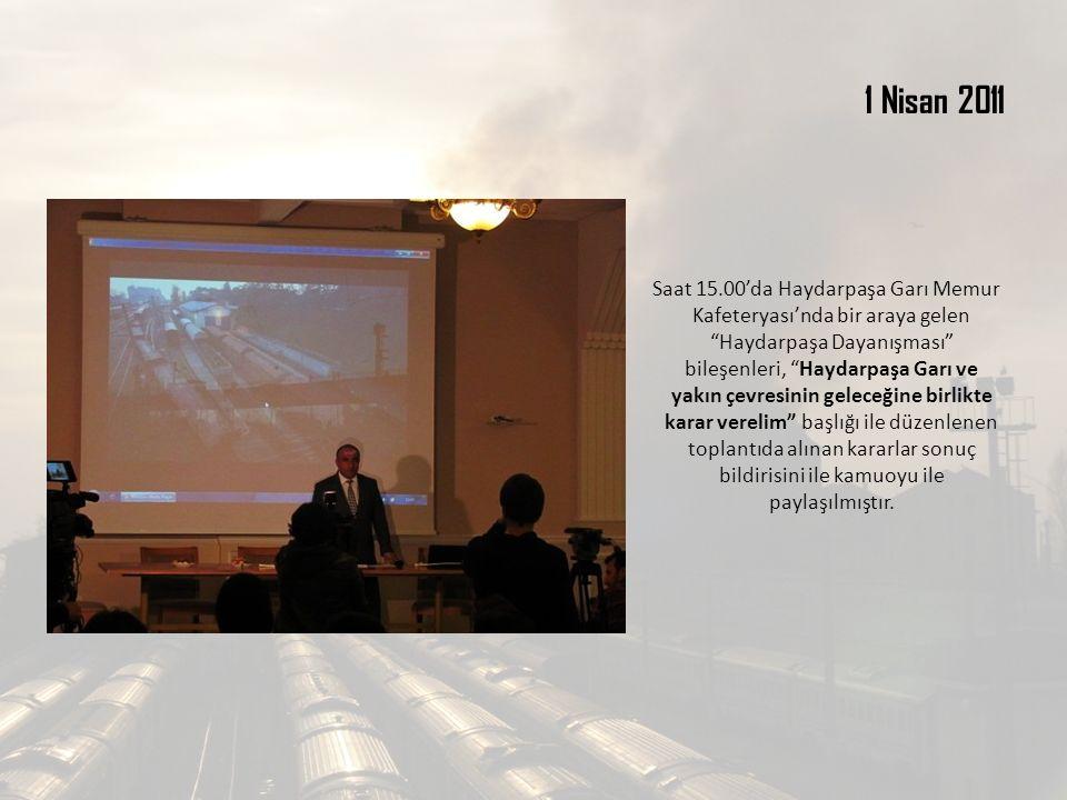 """1 Nisan 2011 Saat 15.00'da Haydarpaşa Garı Memur Kafeteryası'nda bir araya gelen """"Haydarpaşa Dayanışması"""" bileşenleri, """"Haydarpaşa Garı ve yakın çevre"""