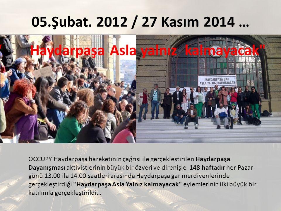 05.Şubat. 2012 / 27 Kasım 2014 … OCCUPY Haydarpaşa hareketinin çağrısı ile gerçekleştirilen Haydarpaşa Dayanışması aktivistlerinin büyük bir özveri ve
