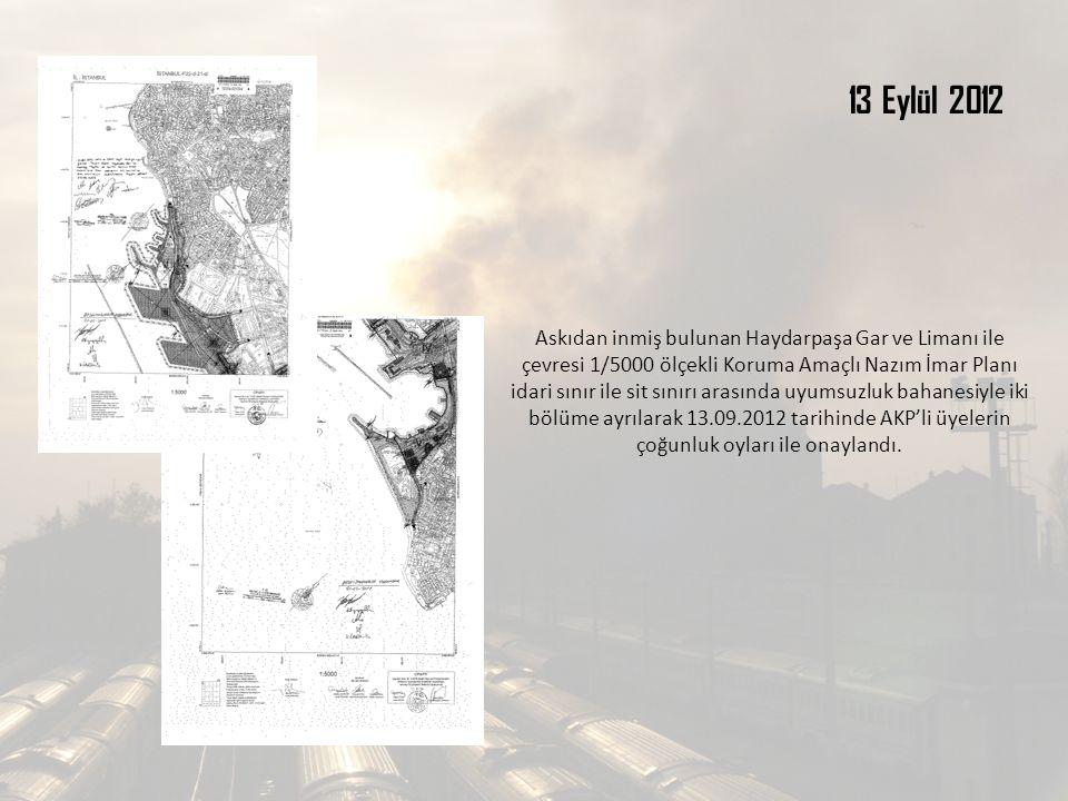 13 Eylül 2012 Askıdan inmiş bulunan Haydarpaşa Gar ve Limanı ile çevresi 1/5000 ölçekli Koruma Amaçlı Nazım İmar Planı idari sınır ile sit sınırı arasında uyumsuzluk bahanesiyle iki bölüme ayrılarak 13.09.2012 tarihinde AKP'li üyelerin çoğunluk oyları ile onaylandı.