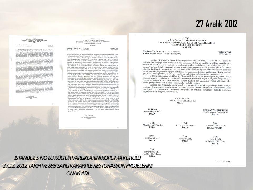 27 Aralık 2012 İSTANBUL 5 NO'LU KÜLTÜR VARLIKLARINI KORUMA KURULU 27.12. 2012 TARİH VE 899 SAYILI KARARI İLE RESTORASYON PROJELERİNİ ONAYLADI