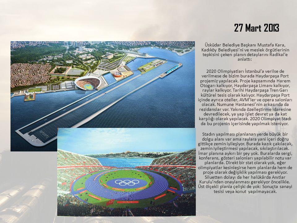 27 Mart 2013 Üsküdar Belediye Başkanı Mustafa Kara, Kadıköy Belediyesi'ni ve meslek örgütlerinin tepkisini çeken planın detaylarını Radikal'e anlattı: 2020 Olimpiyatları İstanbul'a verilse de verilmese de bizim burada Haydarpaşa Port projemiz yapılacak.