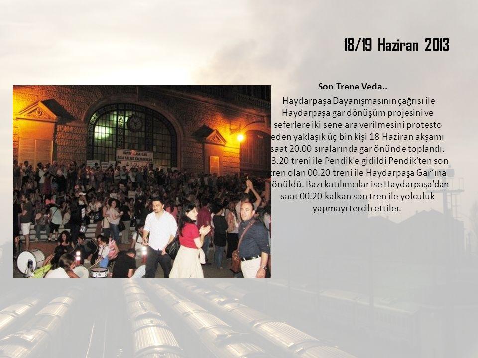 18/19 Haziran 2013 Son Trene Veda.. Haydarpaşa Dayanışmasının çağrısı ile Haydarpaşa gar dönüşüm projesini ve seferlere iki sene ara verilmesini prote