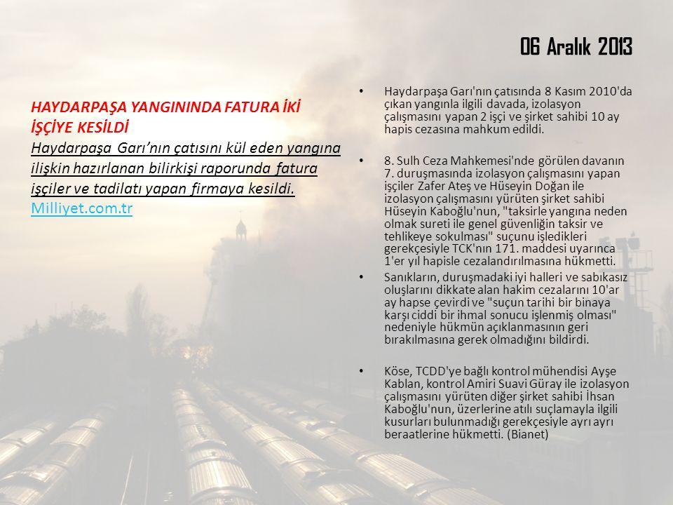 06 Aralık 2013 Haydarpaşa Garı'nın çatısında 8 Kasım 2010'da çıkan yangınla ilgili davada, izolasyon çalışmasını yapan 2 işçi ve şirket sahibi 10 ay h