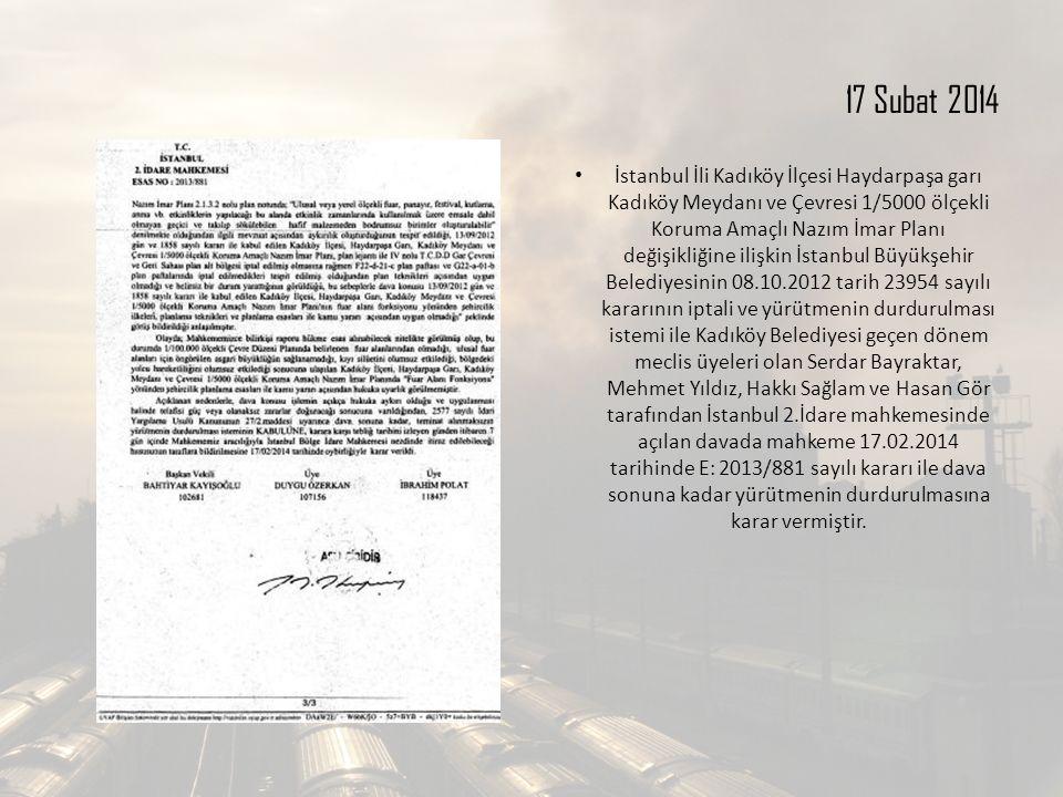17 Subat 2014 İstanbul İli Kadıköy İlçesi Haydarpaşa garı Kadıköy Meydanı ve Çevresi 1/5000 ölçekli Koruma Amaçlı Nazım İmar Planı değişikliğine ilişkin İstanbul Büyükşehir Belediyesinin 08.10.2012 tarih 23954 sayılı kararının iptali ve yürütmenin durdurulması istemi ile Kadıköy Belediyesi geçen dönem meclis üyeleri olan Serdar Bayraktar, Mehmet Yıldız, Hakkı Sağlam ve Hasan Gör tarafından İstanbul 2.İdare mahkemesinde açılan davada mahkeme 17.02.2014 tarihinde E: 2013/881 sayılı kararı ile dava sonuna kadar yürütmenin durdurulmasına karar vermiştir.