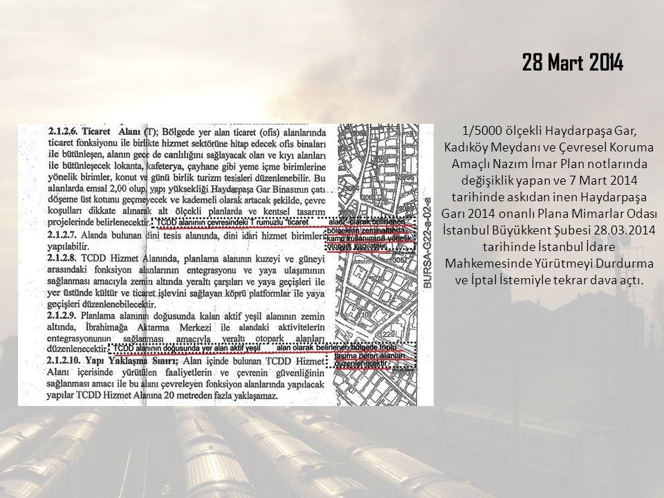 28 Mart 2014 1/5000 ölçekli Haydarpaşa Gar, Kadıköy Meydanı ve Çevresel Koruma Amaçlı Nazım İmar Plan notlarında değişiklik yapan ve 7 Mart 2014 tarih