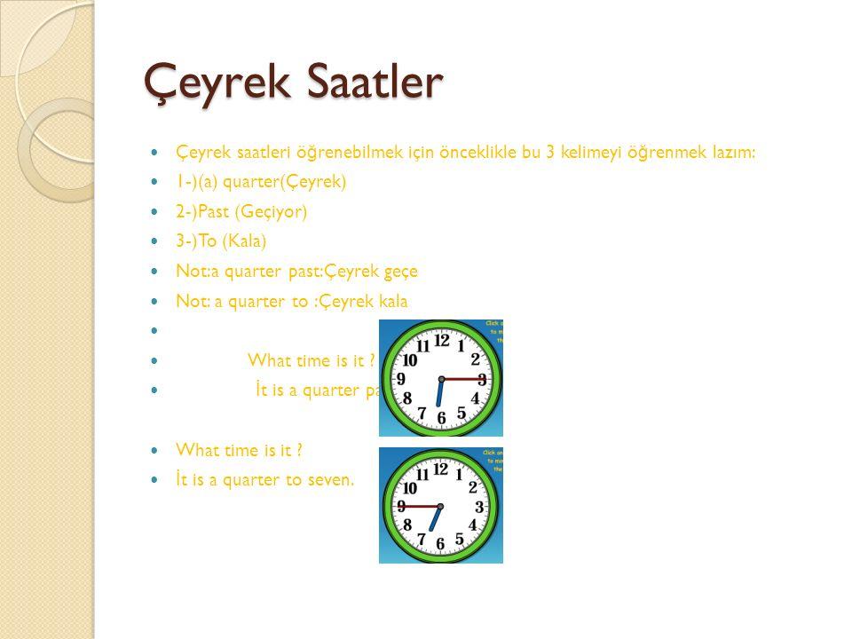 Yarım Saatler Half 'Yarım'(Buçuk) demektir. Ve İ ngilizce saatlerde 'Past' geçiyor anlamında kullanılır. Ancak yarım (Buçuklu) saatlerde ise 'Half Pas