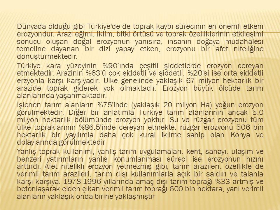 Dünyada olduğu gibi Türkiye de de toprak kaybı sürecinin en önemli etkeni erozyondur.