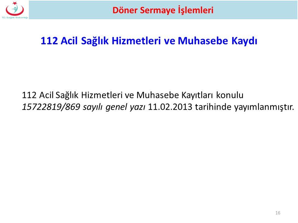 112 Acil Sağlık Hizmetleri ve Muhasebe Kayıtları konulu 15722819/869 sayılı genel yazı 11.02.2013 tarihinde yayımlanmıştır. 16 112 Acil Sağlık Hizmetl