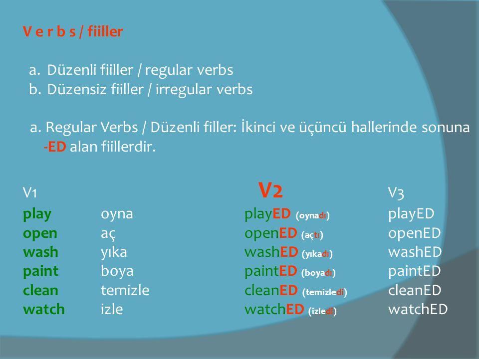 V e r b s / fiiller a.Düzenli fiiller / regular verbs b.Düzensiz fiiller / irregular verbs a.
