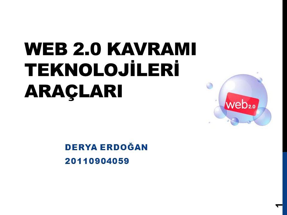 WEB 2.0 KAVRAMI TEKNOLOJİLERİ ARAÇLARI DERYA ERDOĞAN 20110904059 1