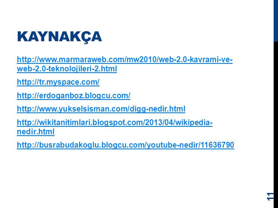 KAYNAKÇA http://www.marmaraweb.com/mw2010/web-2.0-kavrami-ve- web-2.0-teknolojileri-2.html http://tr.myspace.com/ http://erdoganboz.blogcu.com/ http:/