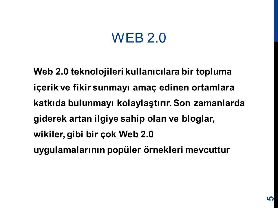 WEB 2.0 Web 2.0 teknolojileri kullanıcılara bir topluma içerik ve fikir sunmayı amaç edinen ortamlara katkıda bulunmayı kolaylaştırır. Son zamanlarda