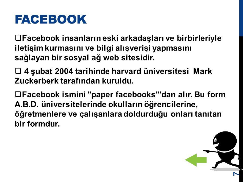 FACEBOOK  Facebook insanların eski arkadaşları ve birbirleriyle iletişim kurmasını ve bilgi alışverişi yapmasını sağlayan bir sosyal ağ web sitesidir