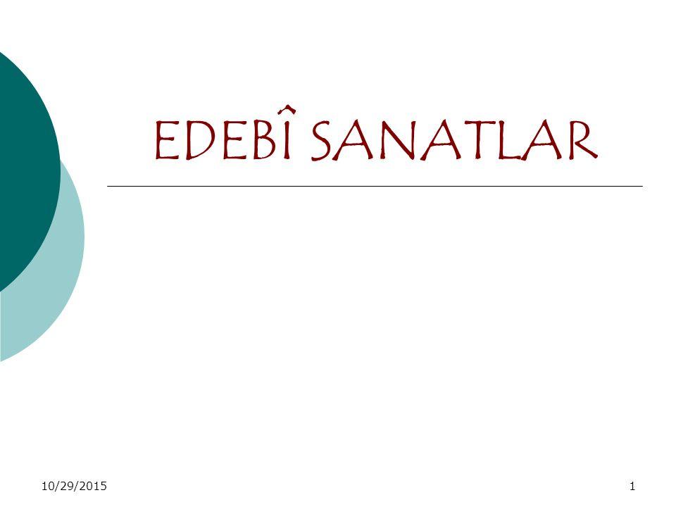 10/29/20152 EDEBÎ SANATLAR-1 Edebi metinlerin anlaşılmasında ve yorumlanmasında edebi sanatların önemli bir yeri vardır.