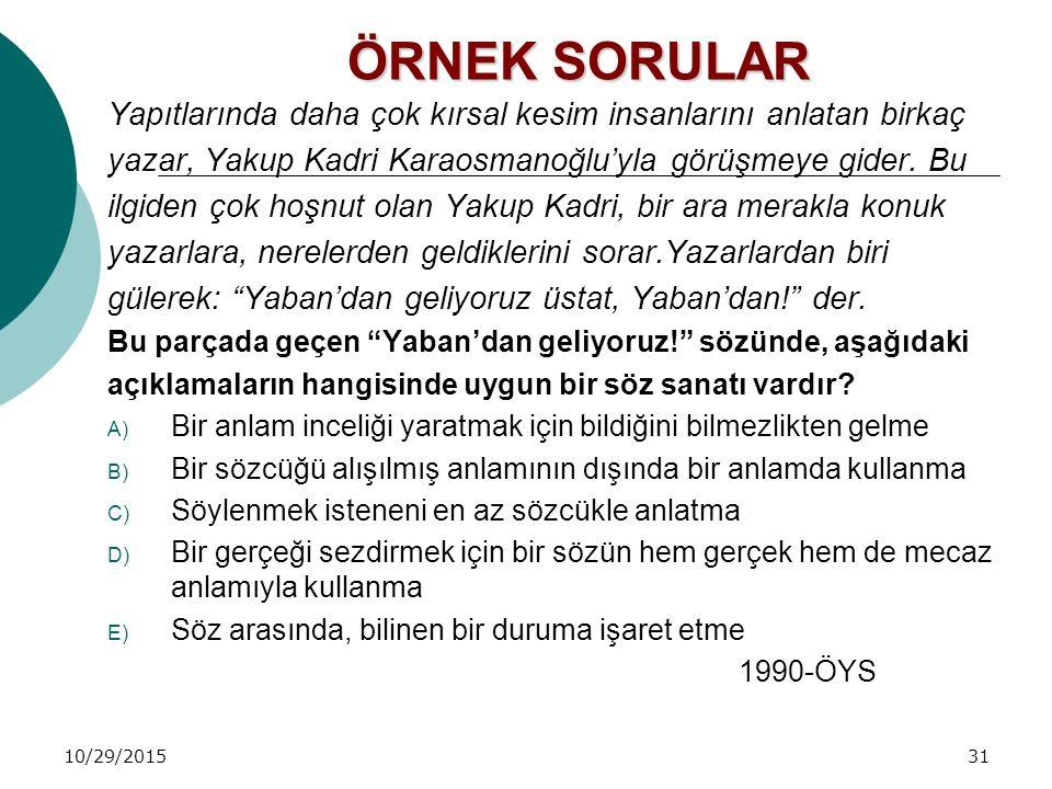 10/29/201531 ÖRNEK SORULAR Yapıtlarında daha çok kırsal kesim insanlarını anlatan birkaç yazar, Yakup Kadri Karaosmanoğlu'yla görüşmeye gider. Bu ilgi