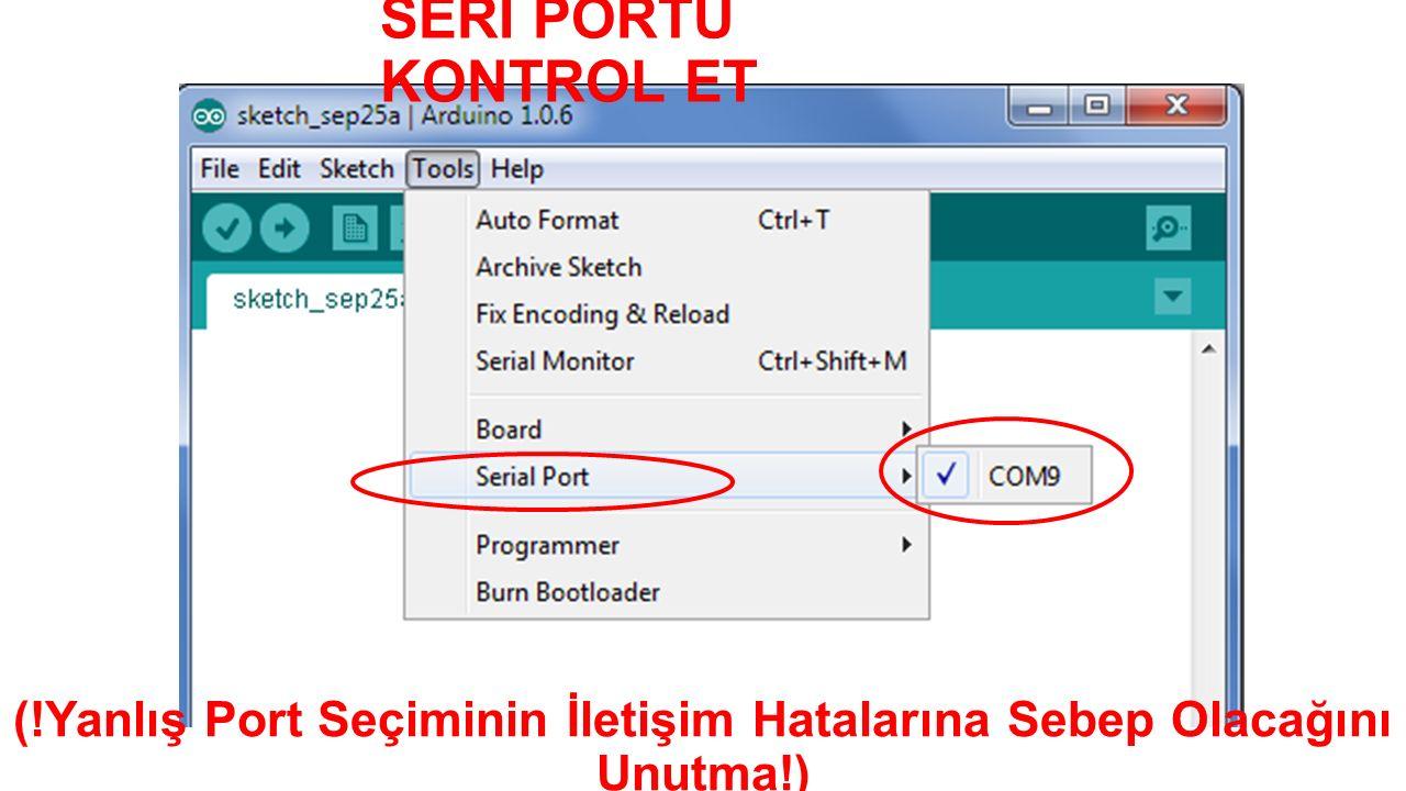 SERİ PORTU KONTROL ET (!Yanlış Port Seçiminin İletişim Hatalarına Sebep Olacağını Unutma!)