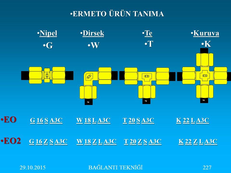 29.10.2015BAĞLANTI TEKNİĞİ227 s s s s G W T K EO G 16 S A3C W 18 L A3C T 20 S A3C K 22 L A3CEO G 16 S A3C W 18 L A3C T 20 S A3C K 22 L A3C EO2 G 16 Z