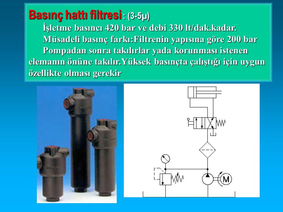 Basınç hattı filtresi : (3-5µ) İşletme basıncı 420 bar ve debi 330 lt/dak.kadar. Müsadeli basınç farkı:Filtrenin yapısına göre 200 bar Pompadan sonra