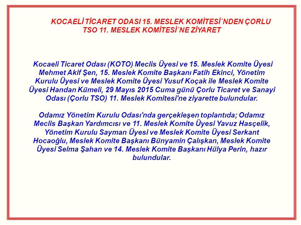 KOCAELİ TİCARET ODASI 15. MESLEK KOMİTESİ´NDEN ÇORLU TSO 11. MESLEK KOMİTESİ´NE ZİYARET Kocaeli Ticaret Odası (KOTO) Meclis Üyesi ve 15. Meslek Komite