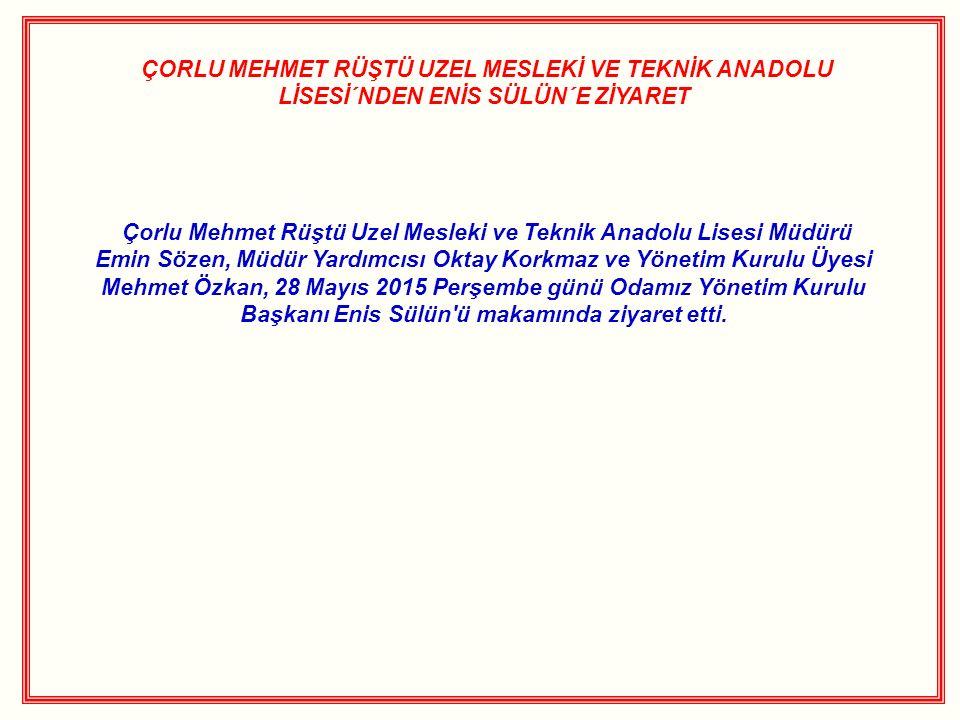 ÇORLU MEHMET RÜŞTÜ UZEL MESLEKİ VE TEKNİK ANADOLU LİSESİ´NDEN ENİS SÜLÜN´E ZİYARET Çorlu Mehmet Rüştü Uzel Mesleki ve Teknik Anadolu Lisesi Müdürü Emi