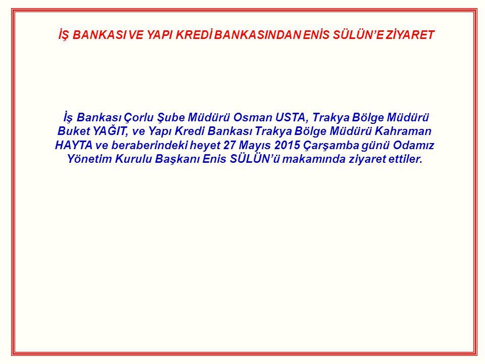 İŞ BANKASI VE YAPI KREDİ BANKASINDAN ENİS SÜLÜN'E ZİYARET İş Bankası Çorlu Şube Müdürü Osman USTA, Trakya Bölge Müdürü Buket YAĞIT, ve Yapı Kredi Bank