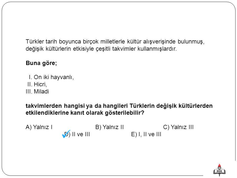 Türkler tarih boyunca birçok milletlerle kültür alışverişinde bulunmuş, değişik kültürlerin etkisiyle çeşitli takvimler kullanmışlardır. Buna göre; I.
