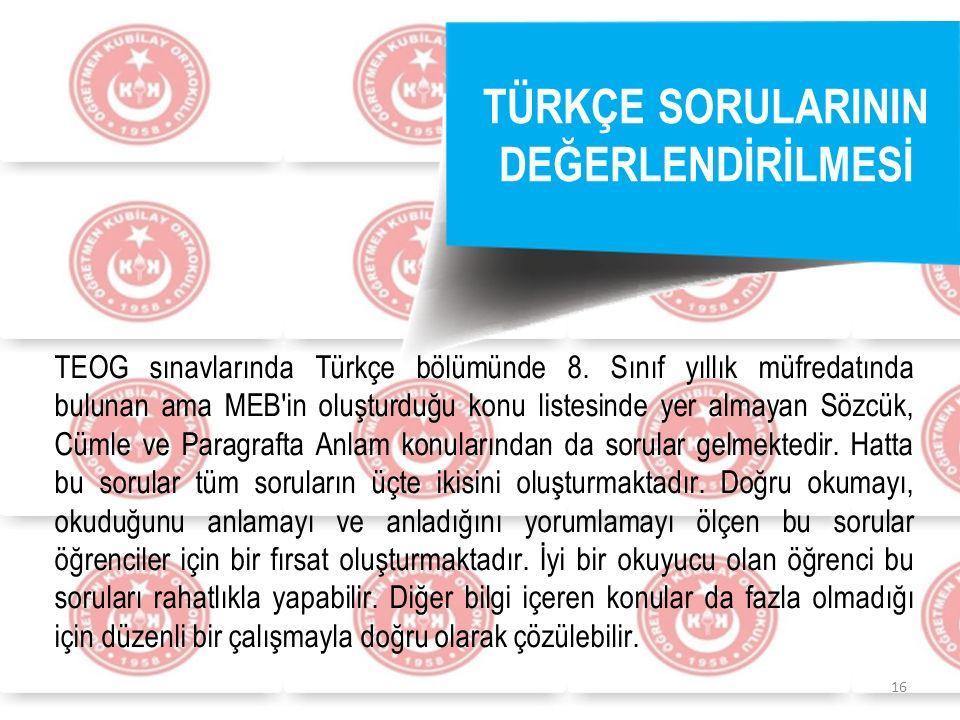 16 TÜRKÇE SORULARININ DEĞERLENDİRİLMESİ TEOG sınavlarında Türkçe bölümünde 8.