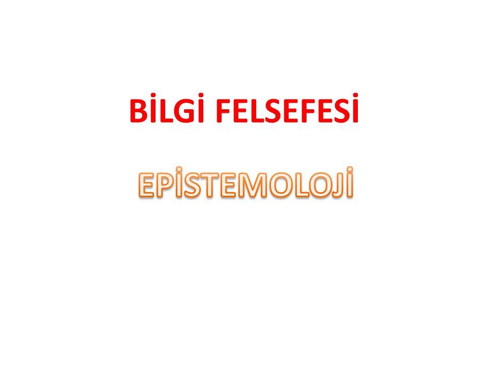 BİLGİ FELSEFESİ