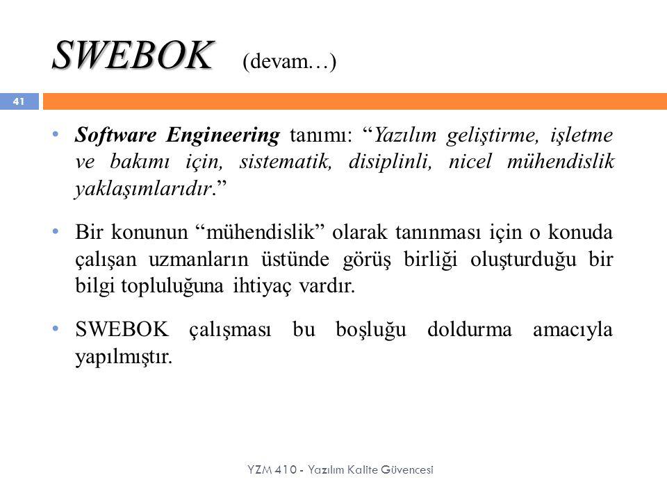 """SWEBOK SWEBOK (devam…) YZM 410 - Yazılım Kalite Güvencesi Software Engineering tanımı: """"Yazılım geliştirme, işletme ve bakımı için, sistematik, disipl"""