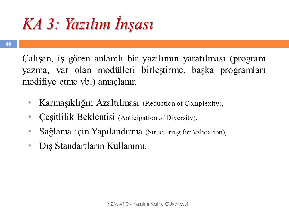 KA 3: Yazılım İnşası YZM 410 - Yazılım Kalite Güvencesi Çalışan, iş gören anlamlı bir yazılımın yaratılması (program yazma, var olan modülleri birleşt