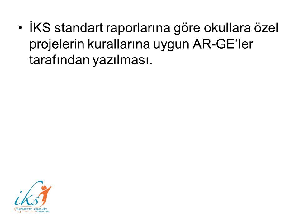 İKS standart raporlarına göre okullara özel projelerin kurallarına uygun AR-GE'ler tarafından yazılması.