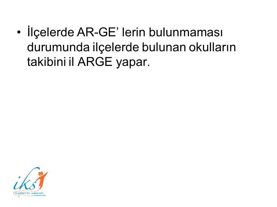İlçelerde AR-GE' lerin bulunmaması durumunda ilçelerde bulunan okulların takibini il ARGE yapar.