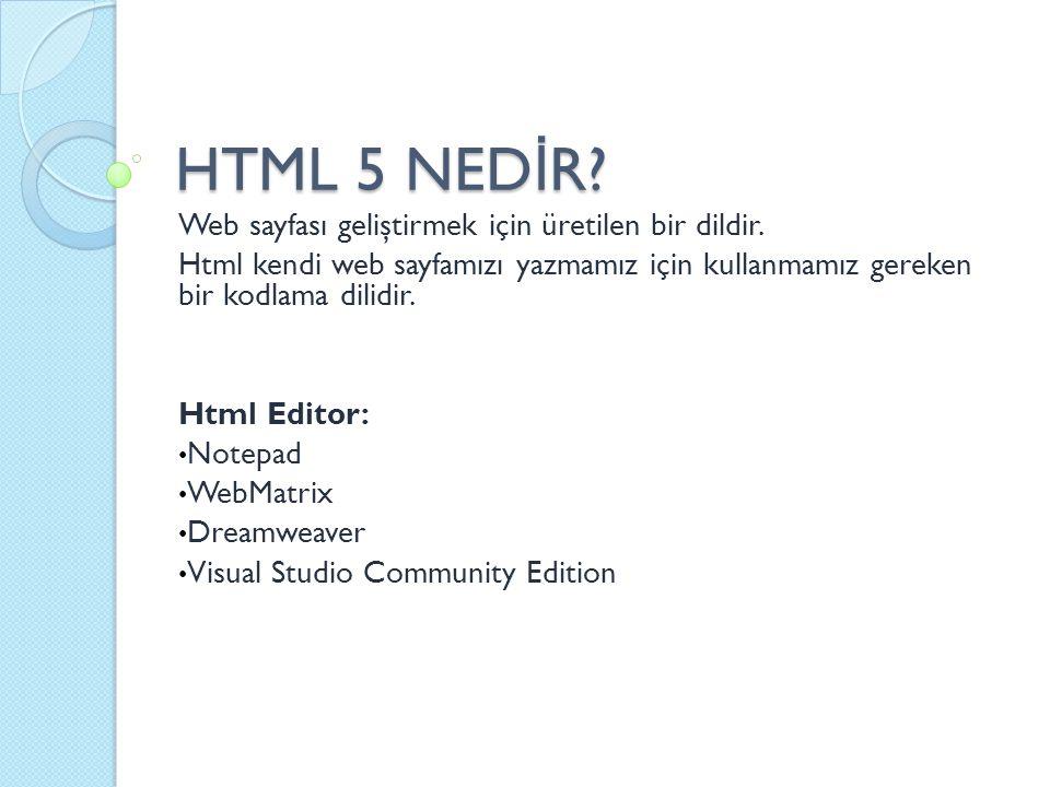 HTML 5 NED İ R? Web sayfası geliştirmek için üretilen bir dildir. Html kendi web sayfamızı yazmamız için kullanmamız gereken bir kodlama dilidir. Html