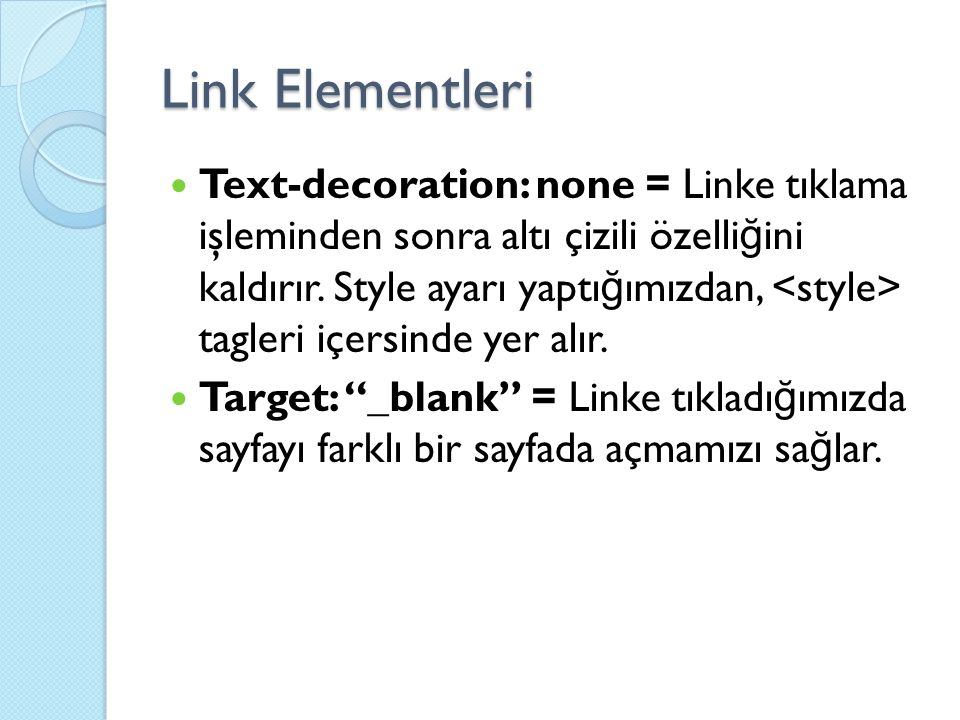 Text-decoration: none = Linke tıklama işleminden sonra altı çizili özelli ğ ini kaldırır. Style ayarı yaptı ğ ımızdan, tagleri içersinde yer alır. Tar