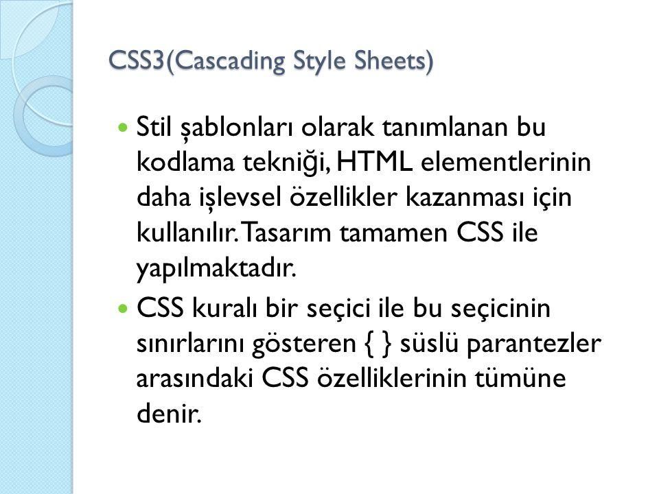 CSS3(Cascading Style Sheets) Stil şablonları olarak tanımlanan bu kodlama tekni ğ i, HTML elementlerinin daha işlevsel özellikler kazanması için kulla