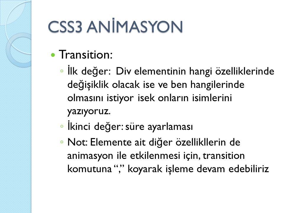 CSS3 AN İ MASYON Transition: ◦ İ lk de ğ er: Div elementinin hangi özelliklerinde de ğ işiklik olacak ise ve ben hangilerinde olmasını istiyor isek onların isimlerini yazıyoruz.