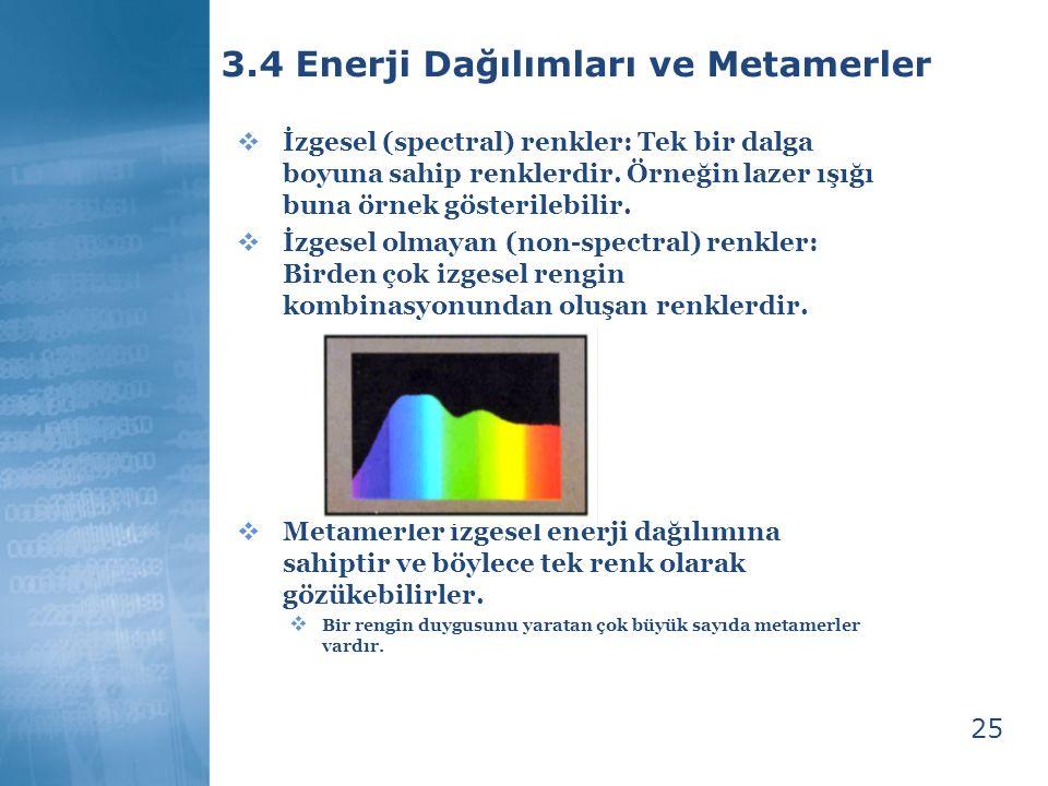 26 3.5 Kolorimetre Terimleri  İzgesel dağılımların görsel efektleri 3 terim ile ifade edilebilir: Baskın dalgaboyu, saflık derecesi, parlaklık (luminance)  Dominant dalgaboyu bize ton' u gösterir ki şekilde bu e2 nin değişimi ile gözlenebilir  Saflık ise, burada şu şekilde açıklanabilir:  e1=e2 olur ise saflık %0 olacaktır (doygunluk değeri=0)  e1=0 olur ise saflık %100 olacaktır (tam doygun hal durumu)  Parlaklık toplam enerjiyi ifade eder ki bu da dağılım ve gözün tepki eğrisinin çarpımının integrali alınarak bulunabilir.