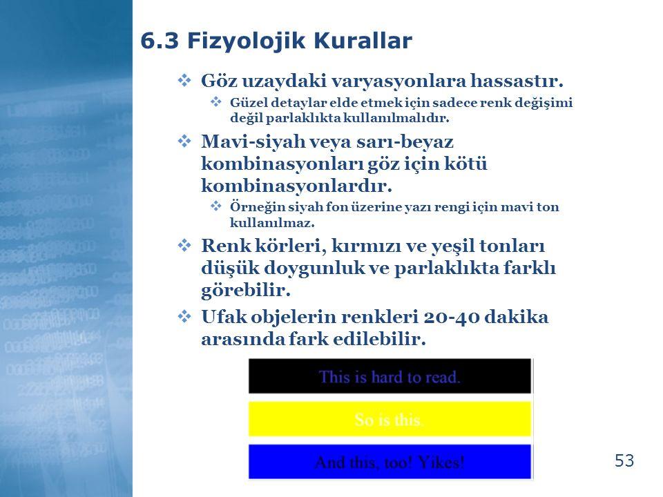 53 6.3 Fizyolojik Kurallar  Göz uzaydaki varyasyonlara hassastır.  Güzel detaylar elde etmek için sadece renk değişimi değil parlaklıkta kullanılmal