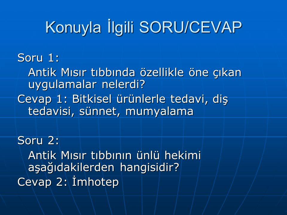 Konuyla İlgili SORU/CEVAP Soru 1: Antik Mısır tıbbında özellikle öne çıkan uygulamalar nelerdi? Cevap 1: Bitkisel ürünlerle tedavi, diş tedavisi, sünn