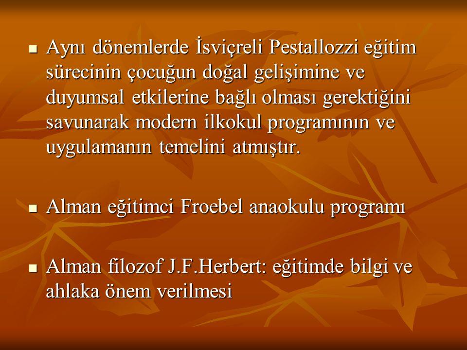 Aynı dönemlerde İsviçreli Pestallozzi eğitim sürecinin çocuğun doğal gelişimine ve duyumsal etkilerine bağlı olması gerektiğini savunarak modern ilkok