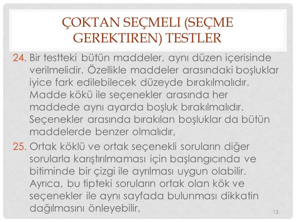 ÇOKTAN SEÇMELI (SEÇME GEREKTIREN) TESTLER 24.Bir testteki bütün maddeler, aynı düzen içerisinde verilmelidir. Özellikle maddeler arasındaki boşluklar
