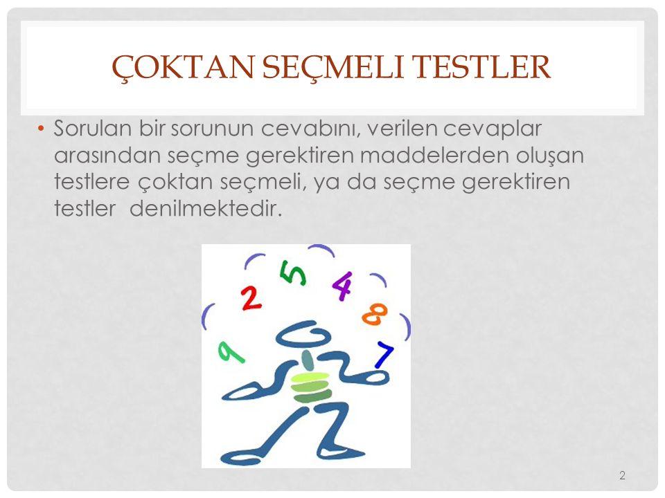 ÇOKTAN SEÇMELI TESTLER Özellikleri: Doğru cevap çoğu zaman maddenin içinde verilir.