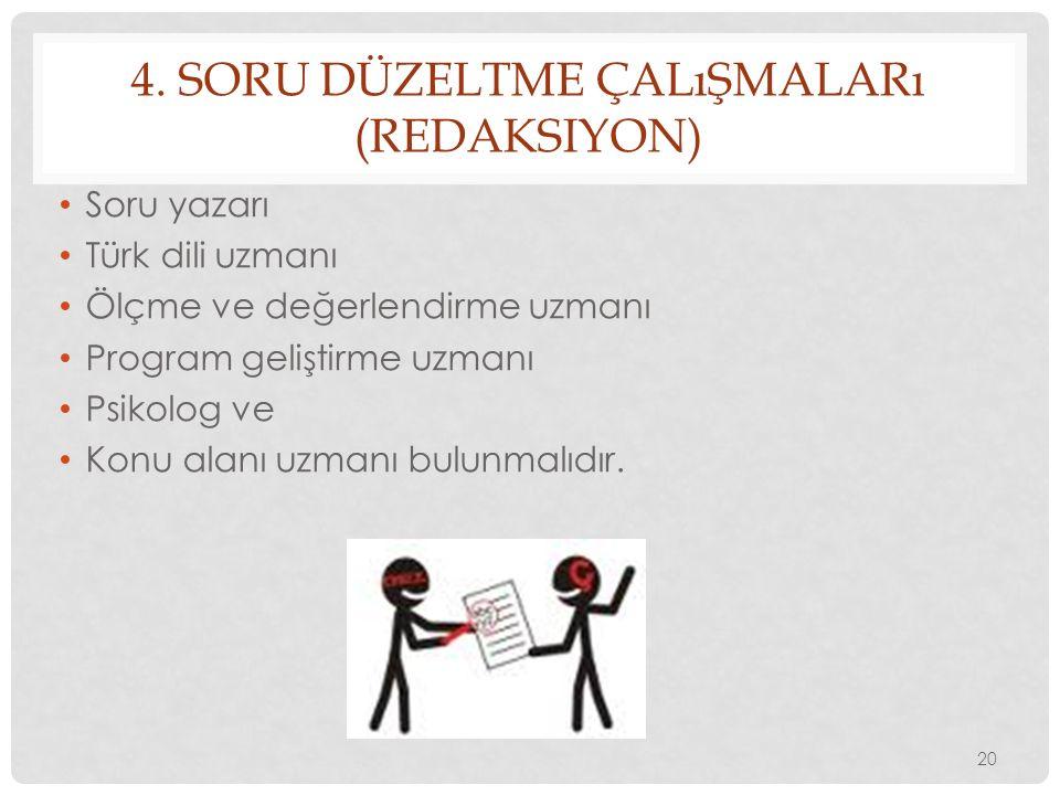 4. SORU DÜZELTME ÇALıŞMALARı (REDAKSIYON) Soru yazarı Türk dili uzmanı Ölçme ve değerlendirme uzmanı Program geliştirme uzmanı Psikolog ve Konu alanı