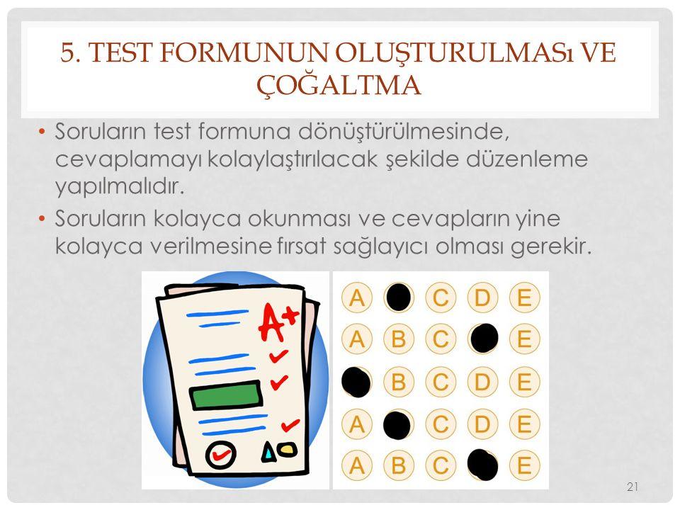 5. TEST FORMUNUN OLUŞTURULMASı VE ÇOĞALTMA Soruların test formuna dönüştürülmesinde, cevaplamayı kolaylaştırılacak şekilde düzenleme yapılmalıdır. Sor