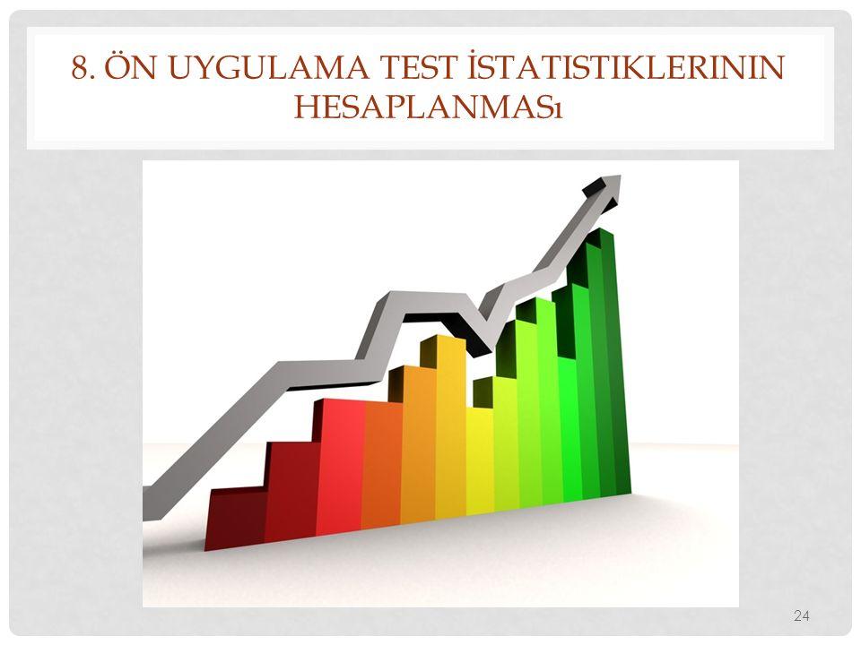 8. ÖN UYGULAMA TEST İSTATISTIKLERININ HESAPLANMASı 24