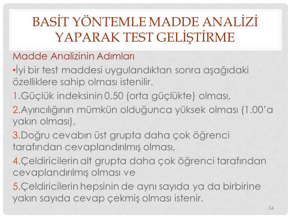 BASİT YÖNTEMLE MADDE ANALİZİ YAPARAK TEST GELİŞTİRME Madde Analizinin Adımları İyi bir test maddesi uygulandıktan sonra aşağıdaki özelliklere sahip ol