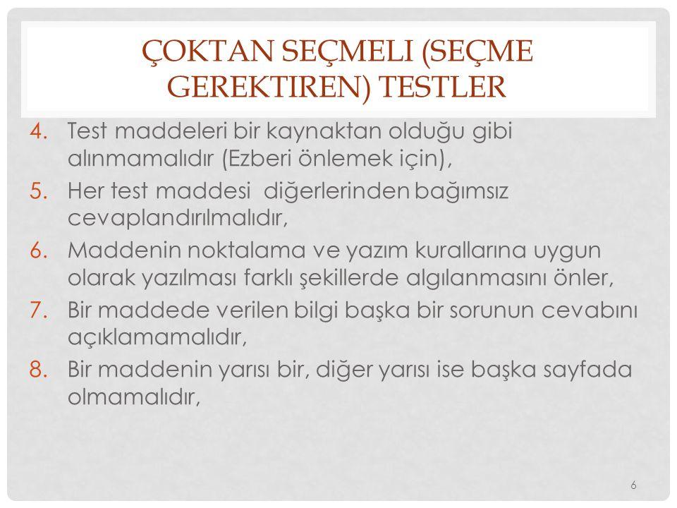 ÇOKTAN SEÇMELI (SEÇME GEREKTIREN) TESTLER 4.Test maddeleri bir kaynaktan olduğu gibi alınmamalıdır (Ezberi önlemek için), 5.Her test maddesi diğerleri
